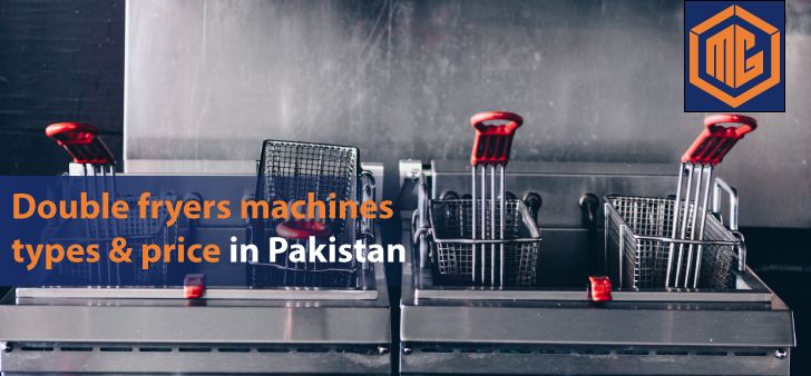 Double fryers machines types & price in Pakistan