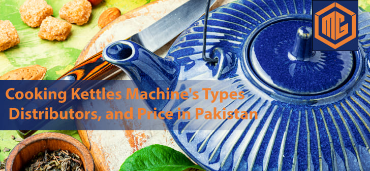 Cooking Kettles Machine's Types, distributors, and Price in Pakistan